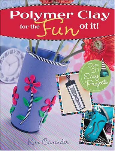 Polymer Clay for the Fun of It! by North Light Books
