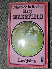 Chronique des Whiteoaks, tome 3 : Mary Wakefield par De La Roche