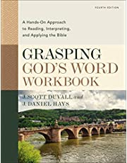 Grasping God's Word Workbook, Fourth Edition: A Hands-On Approach to Reading, Interpreting, and Applying the Bible