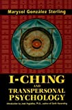 I-Ching and Transpersonal Psychology, Marysol G. Sterling, 0877288364