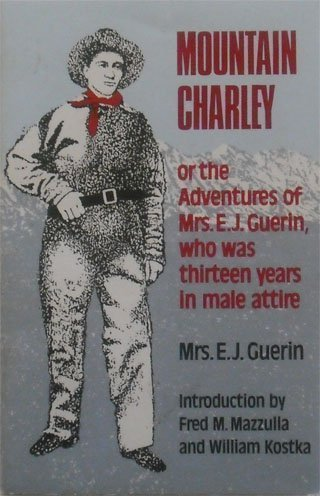 Mountain Charley: Or, the Adventures of Mrs. E. J. Guerin, Who Was Thirteen Years in Male Attire (Western Frontier Libra