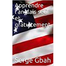 Apprendre l'anglais seul et gratuitement (1) (French Edition)