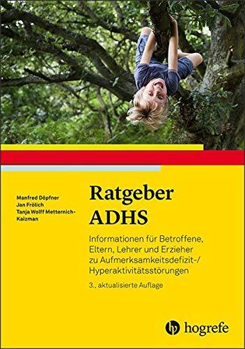 Ratgeber ADHS  Informationen Für Betroffene Eltern Lehrer Und Erzieher Zu Aufmerksamkeitsdefizit  Hyperaktivitätsstörungen  Ratgeber Kinder  Und Jugendpsychotherapie