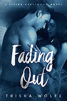Fading Out: A Living Heartwood Novel by [Wolfe, Trisha]