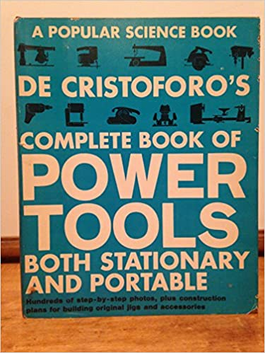 De Cristoforos Complete Book of Power Tools Both Stationary and Portable,