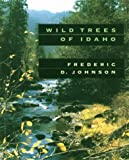 Wild Trees of Idaho, Frederic D. Johnson, 0893011452