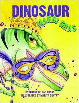 Dinosaur Mardi Gras: Dianne De Las Casas, Marita Gentry