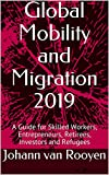 Global Mobility and Migration 2019: A Guide for Skilled Workers, Entrepreneurs, Retirees, Investors and Refugees