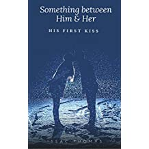 Something between Him and Her: His First Kiss