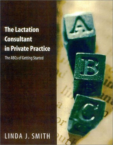 The Lactation Consultant in Private Practice: The ABCs of Getting Started by Brand: Jones n Bartlett Learning