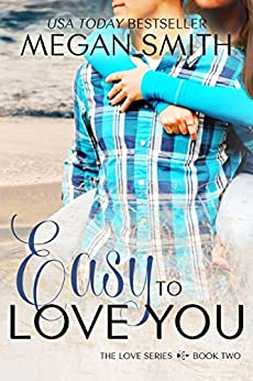 Easy To Love You (The Love Series Book 2) by [Smith, Megan]