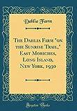 Amazon / Forgotten Books: The Dahlia Farm on the Sunrise Trail, East Moriches, Long Island, New York, 1930 Classic Reprint (Dahlia Farm)