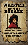 How to Be a BadAss: A Survival Guide for Woman