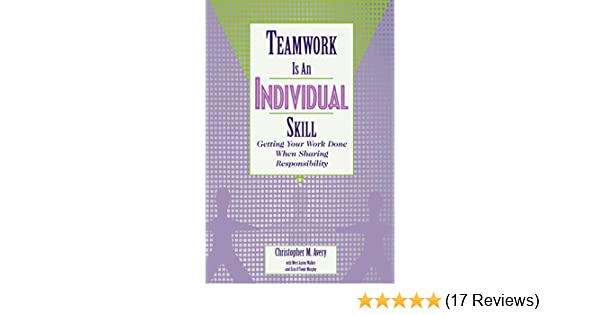 Teamwork Is an Individual Skill: Getting Your Work Done When Sharing