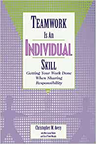 Teamwork Is an Individual Skill: Getting Your Work Done When