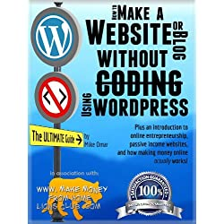 HOW TO MAKE A WEBSITE OR BLOG: with WordPress, WITHOUT Coding, on your own domain, all in under 2 hours! (THE MAKE MONEY FROM HOME LIONS CLUB Book 1)