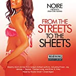 From the Streets to the Sheets: Urban Erotic Quickies |  Noire (author/editor), K'wan, Joy,Thomas Long,Jamise L. Dames,Gerald Malcolm,Euftis Emery,Kweli Walker,Erick Gray