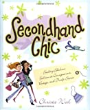 Secondhand Chic: Finding Fabulous Fashion at Consignment, Vintage, and Thrift Shops: Finding Fabulous Fashion at Consignment, Vintage, and Thrift Stores by Christa Weil published by Pocket (1999)