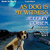 As Dog Is My Witness: An Aaron Tucker Mystery, Book 3 | Jeffrey Cohen