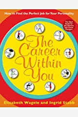The Career Within You: How to Find the Perfect Job for Your Personality Kindle Edition