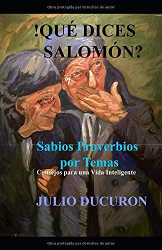 !Qué dices Salomón? Sabios Proverbios por Temas. Consejos para una vida inteligente.  [Ducuron, Julio] (Tapa Blanda)