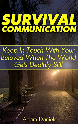 Survival Communication: Keep In Touch With Your Beloved When The World Gets Deathly Still: (Survival Tactics, Prepper Survival, Survival Communication) (Ultimate Survival Manual, Extreme Survival) by [Daniels, Adam]