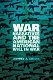 War Narratives and the American National Will in War, Kubiak, Jeffrey J., 1137426209