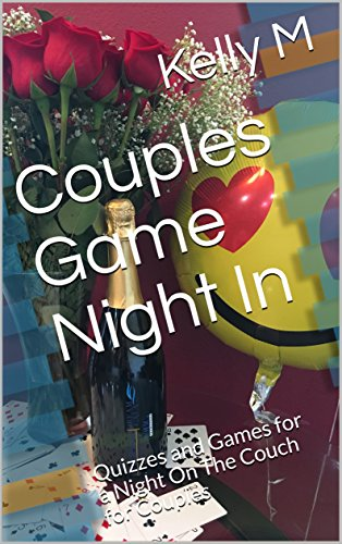 Couples Game Night In: Book 1: Quizzes and Games for a Fun Night On The Couch (Truth Or Dare Questions For Married Couples)