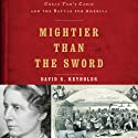 Mightier than the Sword: Uncle Tom's Cabin and the Battle for America Audiobook by David S. Reynolds Narrated by Daniel May