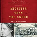 Mightier than the Sword: Uncle Tom's Cabin and the Battle for America | David S. Reynolds