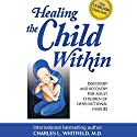 Healing the Child Within: Discovery and Recovery for Adult Children of Dysfunctional Families Audiobook by Charles Whitfield Narrated by Robert Feifar