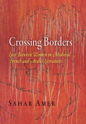 Crossing Borders: Love Between Women in Medieval French and Arabic Literatures (The Middle Ages Series)