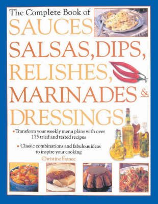 The Complete Book of Sauces, Salsas, Dips, Relishes, Marinades & Dressings (Relish Dip)