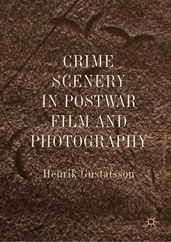 Crime Scenery in Postwar Film and Photography por Henrik Gustafsson
