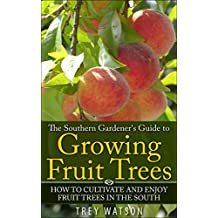 The Southern Gardener's Guide to Growing Fruit Trees