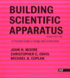 Building Scientific Apparatus, John Moore and Michael A. Coplan, 0813340063