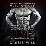 Serving Him: The Complete Series Box Set | M. S. Parker,Cassie Wild