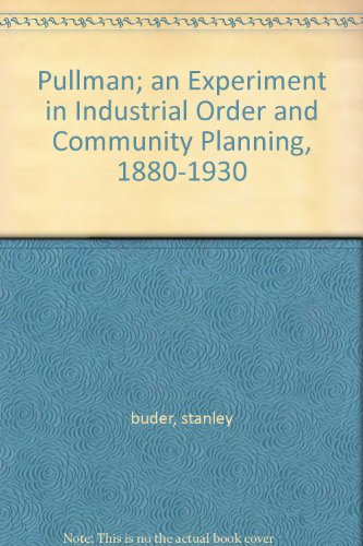 Order Pullman - Pullman; an Experiment in Industrial Order and Community Planning, 1880-1930