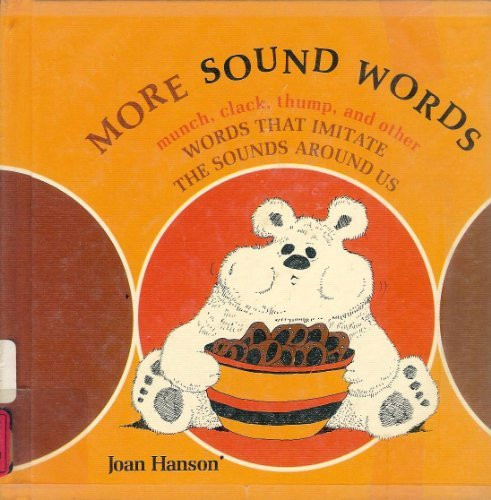 More Sound Words: Munch, Clack, Thump, and Other Words That Imitate the Sounds Around Us