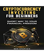 Cryptocurrency Investing for Beginners: Short Way to Your Financial Freedom