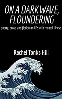 On A Dark Wave, Floundering: poetry, prose and fiction on life with mental illness by [Hill, Rachel Tonks]