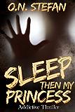 Sleep then my Princess: A thriller.