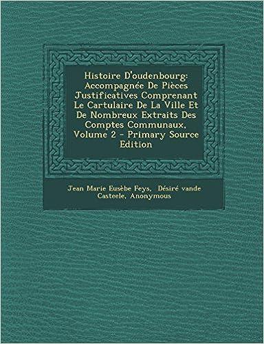 Histoire D'Oudenbourg: Accompagnee de Pieces Justificatives Comprenant Le Cartulaire de La Ville Et de Nombreux Extraits Des Comptes Communaux, Volume 2 pdf, epub