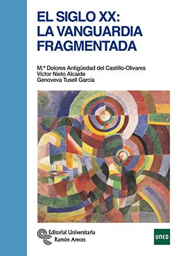 Descargar Libro El Siglo Xx. La Vanguardia Fragmentada Mª Dolores Antigüedad Del Castillo-olivares