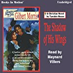 The Shadow of his Wings: Appomattox Series #6 | Gilbert Morris