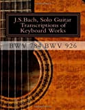 J. S. Bach, Solo Guitar Transcriptions of Keyboard Works, BWV 784 BWV 926, Chris Saunders, 1495296539