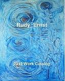 2013 Work Catalog, Rudy Ernst, 1484166019