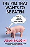The Pig That Wants To Be Eaten: And 99 Other Thought Experiments