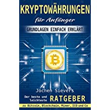 Kryptowährungen für Anfänger: Grundlagen einfach erklärt - Der beste und leichteste Ratgeber zu Bitcoin, Blockchain, Miner , ICO und Co (German Edition)