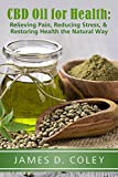 CBD Oil for Health:: Relieving Pain, Reducing Stress, and Restoring Health the Natural Way